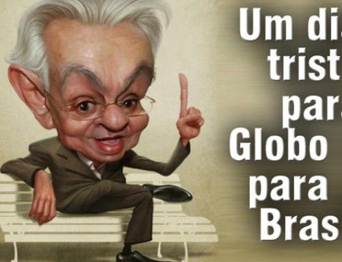 Um triste dia para a Globo e para o Brasil